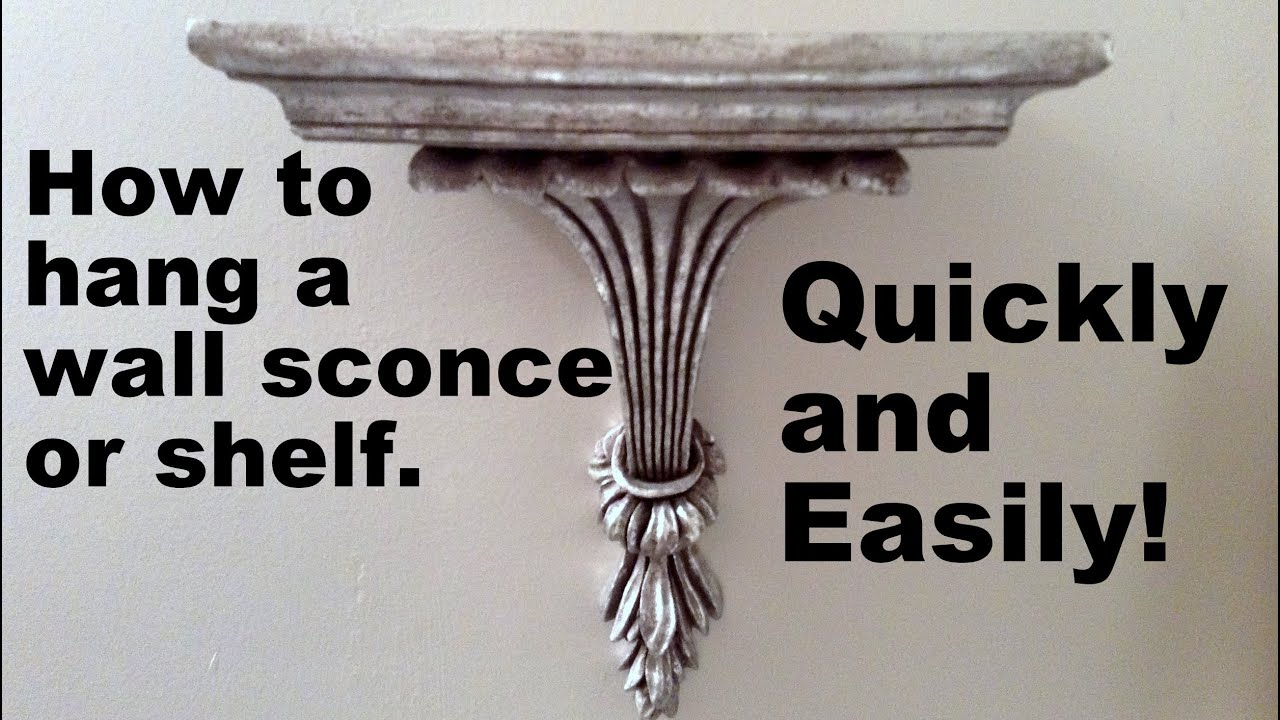 How To Hang A Wall Sconce, Or Shelf - Easiest Way, Installed ...