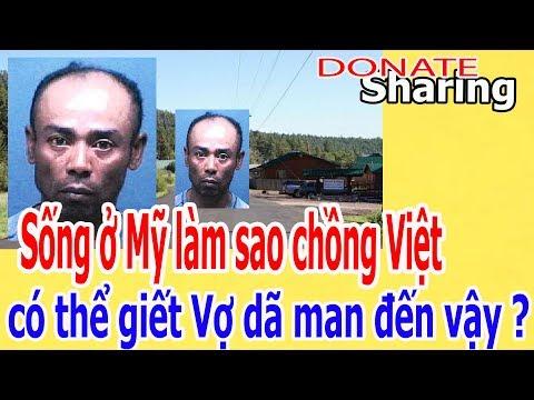 Sống ở Mỹ s,a,o ch,ồ,ng Việt c,ó th,ể g,i,ế,t V,ợ d,ã m,a,n đ,ế,n v,ậ,y ?