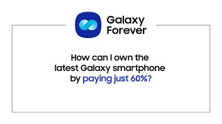 Galaxy Forever: Pay just 60%  for the latest Samsung Galaxy Smartphones