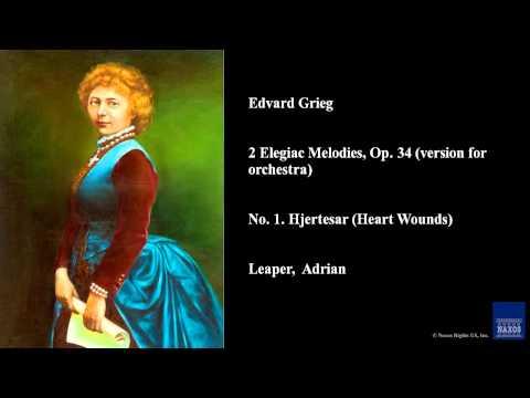 Edvard Grieg, 2 Elegiac Melodies, Op. 34 (version for orchestra), No. 1. Hjertesar (Heart Wounds)