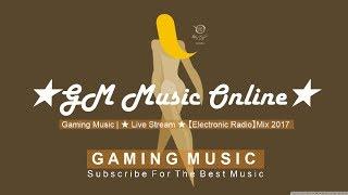 Gaming Music Vol.# 12 | ★ Live Stream ★ 【Electronic Radio】Mix 2017