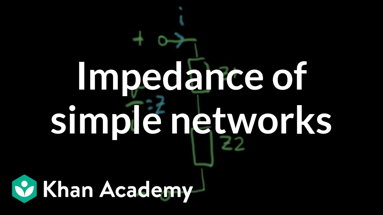 Impedance of simple networks (video) | Khan Academy