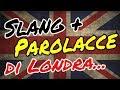 Parolacce e Slang di Londra 🇬🇧 🇬🇧 💂 💂 ... Imparare a parlare come un vero londinese!!