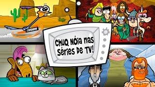 Chuq Nóia nas Séries de TV
