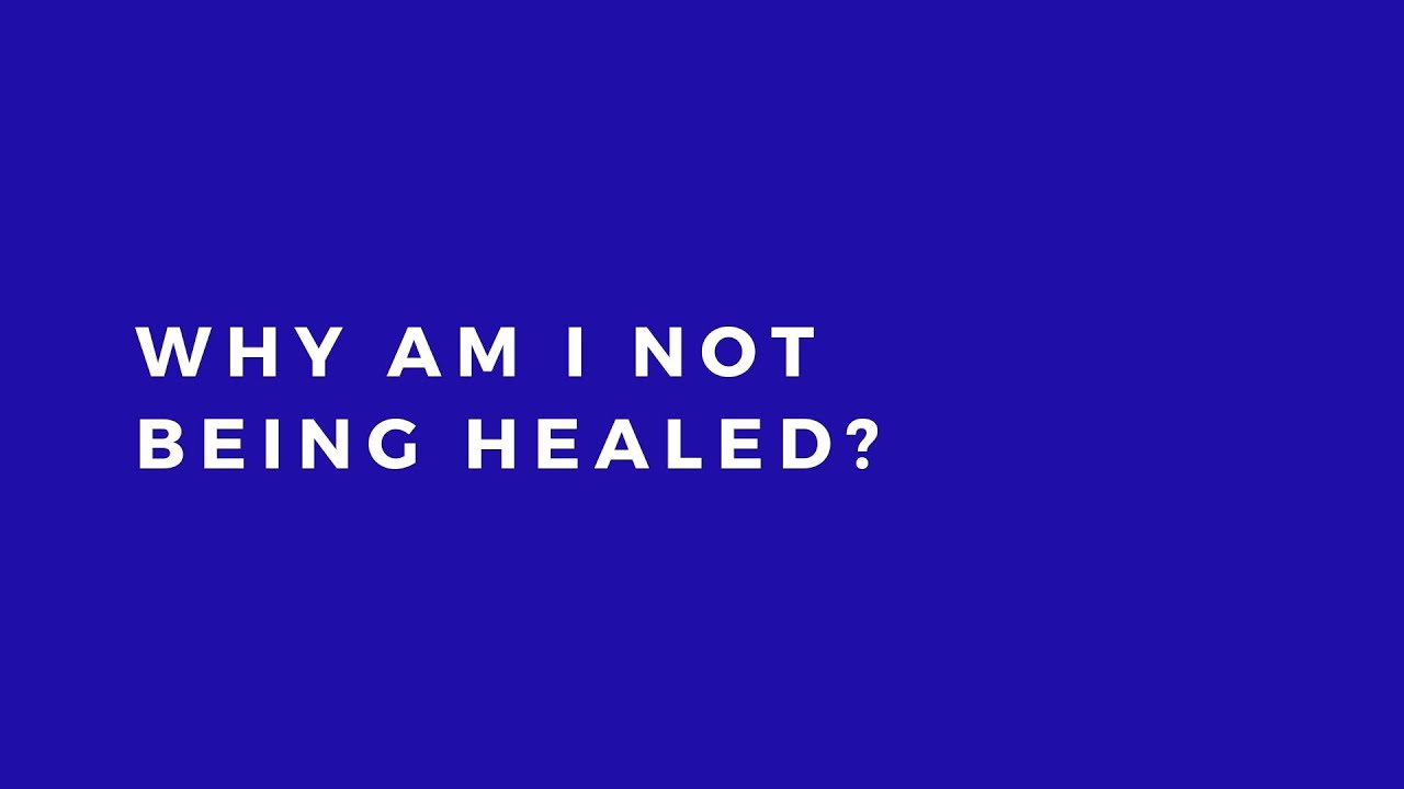 Why am I not being healed?