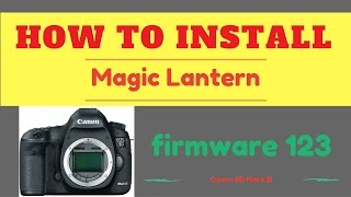 How to Install / Uninstall Magic lantern on 5D mark III 2017 + download link
