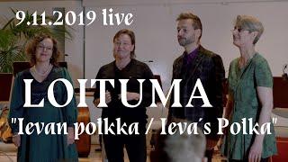 LOITUMA - IEVAN POLKKA LIVE (2019)