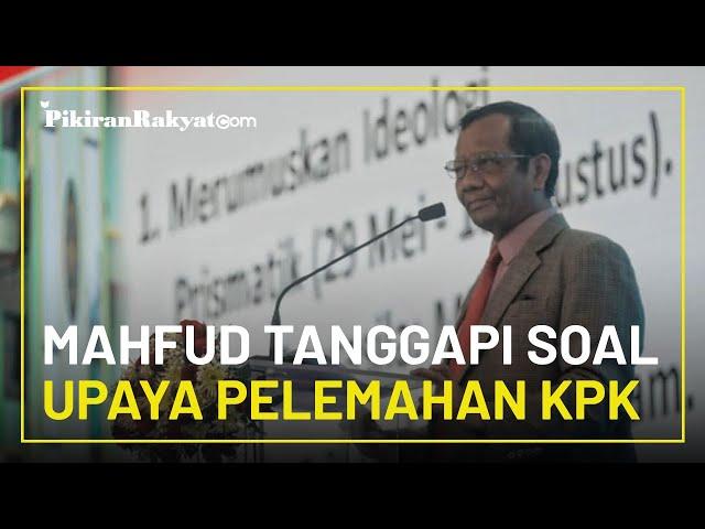 Tanggapi soal Upaya Pelemahan KPK, Mahfud MD: Selalu Terjadi Tiap Periode, Tapi Tetap Tegar