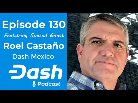 Dash Podcast 130 Feat. Roel Castaño, Dash Mexico - Sending Money from United States to Mexico
