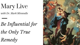 Mary Live with Dr. Mark Miravalle - Be Influential for the Only True Remedy