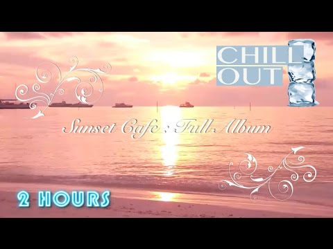 Café del Mar and Café del Mar 2016 inspired Chill Out: Sunset Cafe (FULL ALBUM) Playlist