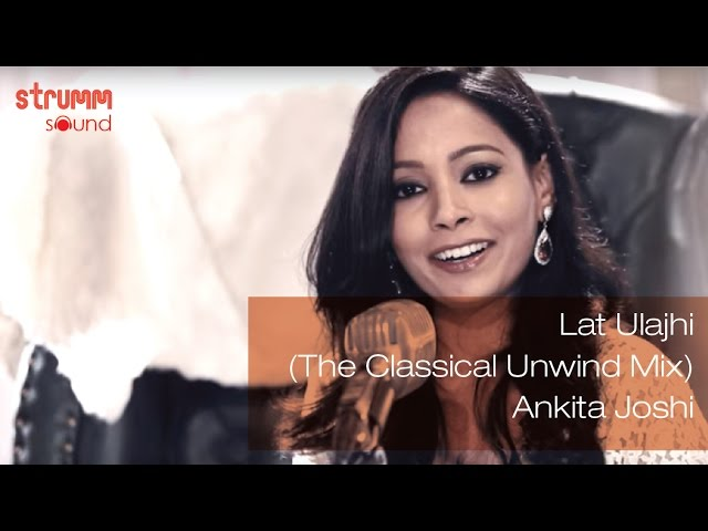 Lat Ulajhi I The Classical Unwind Mix I Ankita Joshi