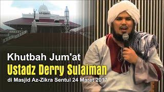 Khutbah Jum'at Ustadz Derry Sulaiman di Masjid Az Zikra Sentul  24 Maret 2017