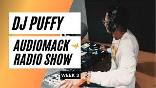 Dj Puffy - Audiomack Radio Show (Week 3)