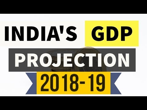 India's GDP forecast 2018-19 (Updated) - IMF, World Bank, UN, S&P, FITCH, CSO - Current affairs 2018
