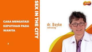 Cara Mengatasi Keputihan dari dr. Boyke   Sex In The City