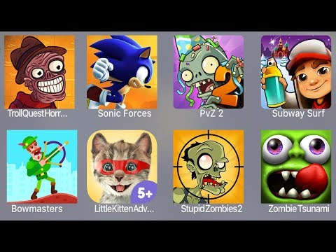 Troll Quest Horror 2,Sonic Forces,PVZ 2,Subway Surfer,Bowmasters,Little Kitten,Stupid Zombies 2
