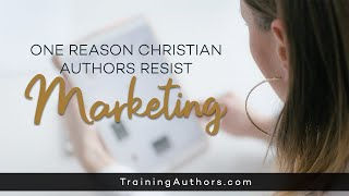 One Reason Christian Authors Resist Marketing