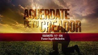 ECLESIASTÉS 16/17-Acuérdate de tu creador-Sugel Michelén