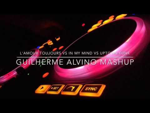 L' Amour Toujours vs In My Mind vs Uptown Funk (Guilherme Alvino Mashup)