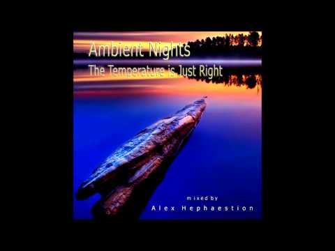 AMBIENT NIGHTS - PART 24 - The Temperature is Just Right - ambient-nights.org