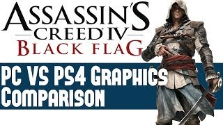 Assassin's Creed 4 Black Flag PC Vs Playstation 4 Head to Head Graphics Comparison & Analysis