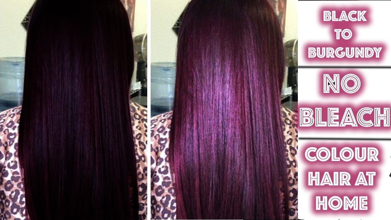 Black To Burgundy Hair Colour No Bleach Youtube
