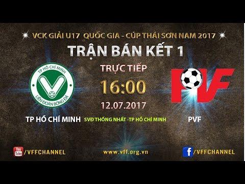 FULL | TP HỒ CHÍ MINH vs PVF | BÁN KẾT 1 VCK U17 QUỐC GIA 2017