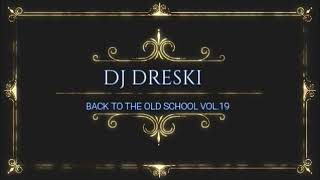 Back To The Old School Vol.19 ( DJ DRESKI )