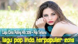 Lagu Cinta Paling Hits 2018 – Pop Terbaru