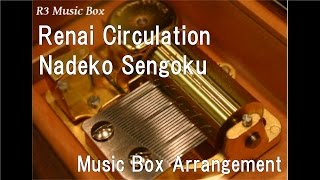 Renai Circulation/Nadeko Sengoku [Music Box] (Anime