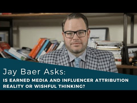 Jay Baer Asks: Is Earned Media and Influencer Attribution Reality or Wishful Thinking?