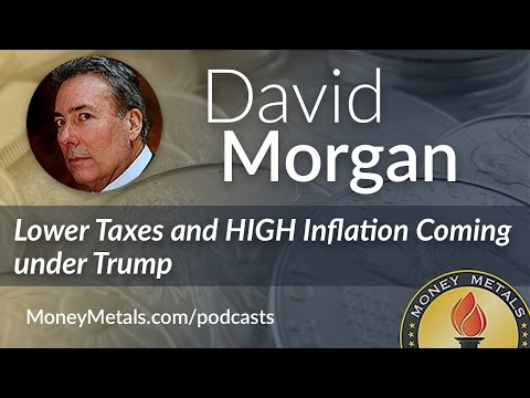 David Morgan: Lower Taxes and HIGH Inflation Coming under Trump
