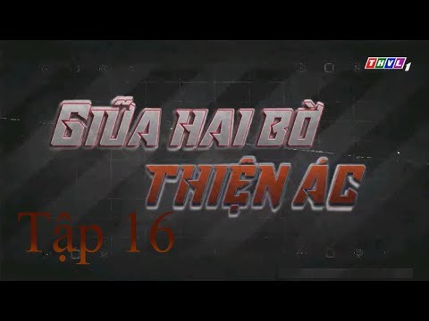 Giữa Hai Bờ Thiện Ác Tập 16 | Phim Việt Nam Hay Nhất 2019