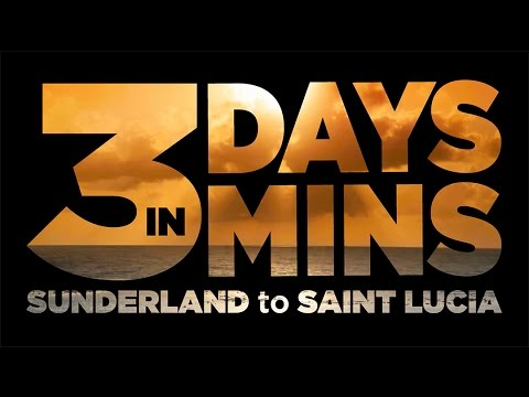 3 days in 3 mins • Sunderland to Saint Lucia