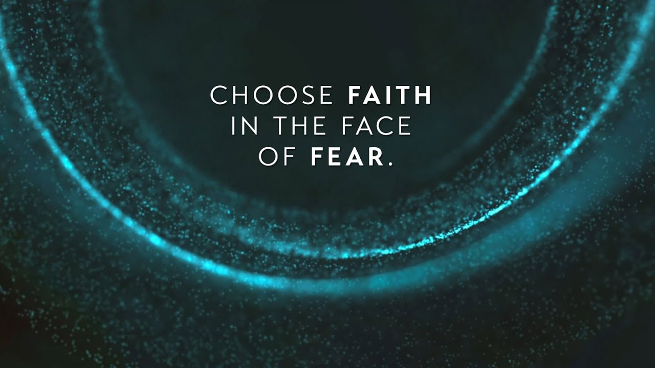 Choose Faith in the Face of Fear Part 1