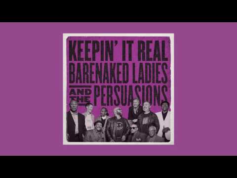 Barenaked Ladies & The Persuasions  Keepin' It Real