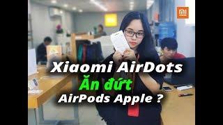 Tai nghe Bluetooth Xiaomi AirDots ăn đứt tai nghe airpods ?