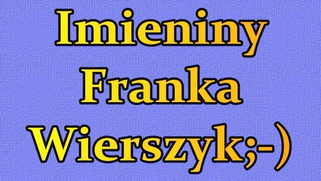 Imieniny Franka Franciszka śmieszne życzenia Wesołe Wierszyki Imieninowe Polskie Rymowanki Pl