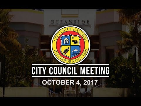 Oceanside City Council Meeting October 4, 2017 Part 1