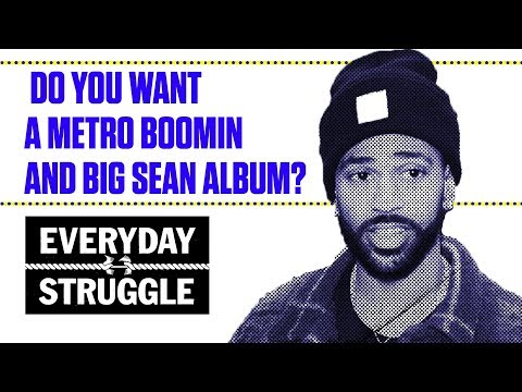 Do You Want a Metro Boomin and Big Sean Album? | Everyday Struggle