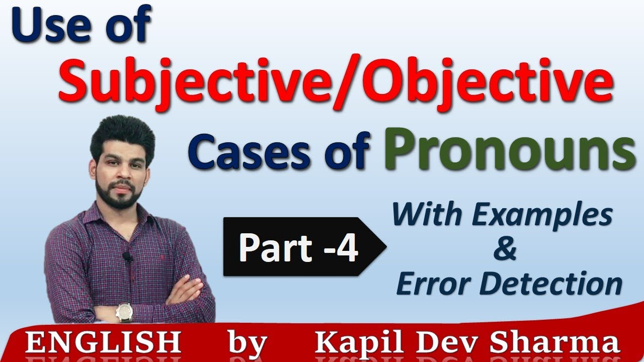 Download Use of Subjective / Objective Cases of Pronouns with Examples Part - 4 English by Kapil Dev Sharma