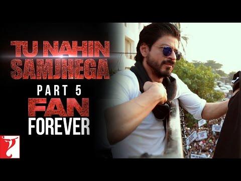 Tu Nahin Samjhega Part 5 - Fan Forever - Fan   Shah Rukh Khan