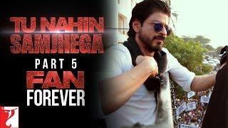 Tu Nahin Samjhega Part 5 - Fan Forever - FAN | Shah Rukh Khan