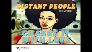 Distant People Feat Tasita D'mour Change It With Love Original Mix