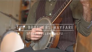 """Spoke Hollow Waltz"" The Brothers Wayfare"