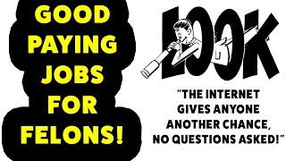 How To Get Work At Home Jobs For Felons - Good Jobs For Felons 2017