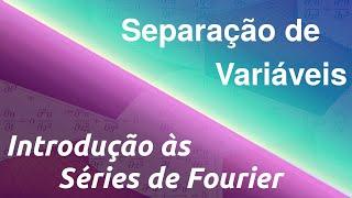 Separação de Variáveis para EDP's - Introdução às Séries de Fourier