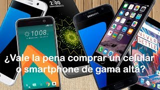 ¿Vale la pena comprar un celular o smartphone de gama alta?