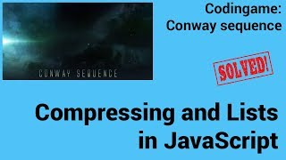 String Literals, Compressing and Lists in JavaScript. Codingame:  Conway sequence - Solved